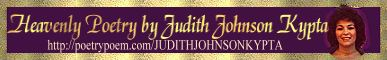 Heavenly Poetry by Judith Johnson Kypta...visit Judie's site for more of her lovely poetry and poems.