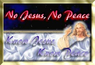 Know Jesus..Know Peace....No Jesus..No Peace