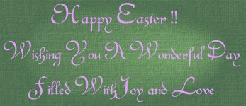 Happy Easter!  Wishing You A Wonderful Day Filled with Joy and Love.