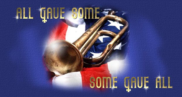 All Gave Some...Some Gave All (title graphic) In honor of our Veterans, not just for this Veteran's Day, but every day.
