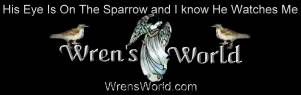 "WrensWorld.com logo graphic.  ""His eye is on the sparrow, and I know He watches me."""